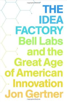 The Idea Factory: Bell Labs and the Great Age of American Innovation by Jon Gertner,http://www.amazon.com/dp/1594203288/ref=cm_sw_r_pi_dp_b3w3sb0HKEDAYK9N