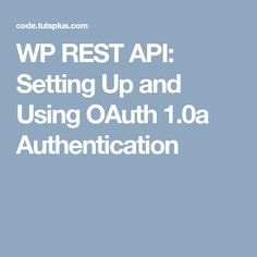 In the previous part of the series, we set up basic HTTP authentication on the server by installing the plugin available on GitHub by the WP REST API team. The basic authentication method allows us.