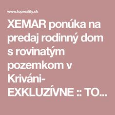 XEMAR ponúka na predaj rodinný dom s rovinatým pozemkom v Kriváni- EXKLUZÍVNE :: TOP Reality