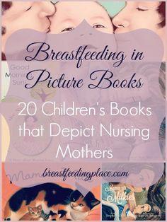 Breastfeeding in Picture Books: 20 Children's Books that Depict Nursing Mothers   BreastfeedingPlace.com  #childrensbooks #nursing