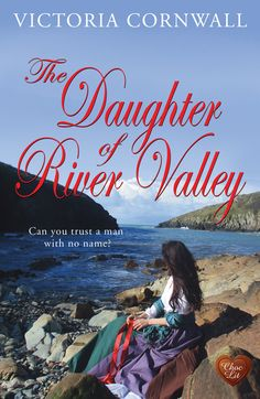 The Daughter of River Valley. The 3rd novel in Victoria Cornwall's Cornish Tales series.
