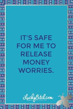 It's safe for me to release money worries. Read it to yourself and see what comes up for you. You can also pick a card message for you over at www.LuckyBitch.com/card