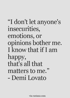 i don't let anyone's insecurities, emotions, or opinions bother me. I know that if I am happy, that's all that matters to me. Words Quotes, Wise Words, Me Quotes, Motivational Quotes, Funny Quotes, Inspirational Quotes, Sayings, Qoutes, I Am Happy Quotes