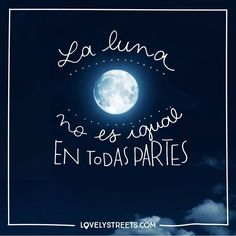 La luna no es la misma para todos, depende de los ojos que la miren. #lovelystreets #quotes #frases #viajar  The moon is not the same for everybody, it depends on the eyes that look.