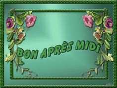 """Bon après-midi"" - Cadre fleuri..."