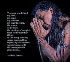 "I love the Lakota Sioux.The name Lakota means ""allies"" or ""friends."" they have a wonderful outlook of life. just awesome people who have been through so very much Native American Prayers, Native American Spirituality, Native American Wisdom, American Indians, Indian Spirituality, Indian Prayer, American Indian Quotes, American Proverbs, Affirmations"