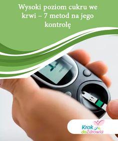 Wysoki poziom cukru we krwi - 7 metod na jego kontrolę   Chociaż wielu osobom wydaje się, że nie ma to ze sobą nic wspólnego, wysoki poziom stresu w naszym życiu może wpłynąć na poziom cukru we krwi i doprowadzić do zaburzenia jego równowagi we krwi. Przyjrzyjmy się temu bliżej. Diabetes, Food And Drink, Personal Care, Diet, Self Care, Personal Hygiene