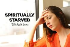 Spiritually Starved {With Link Up} - Worshipful Living