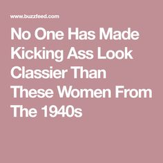 No One Has Made Kicking Ass Look Classier Than These Women From The 1940s