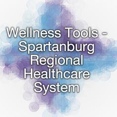 Wellness Tools - Spartanburg Regional Healthcare System - Visit http ...