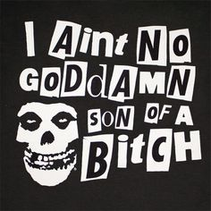 Actually, he kind of is....but Misfits are still one of the greatest bands.