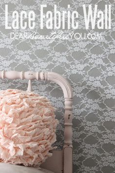 DIY Lace Fabric Wall | Dear Beautiful You