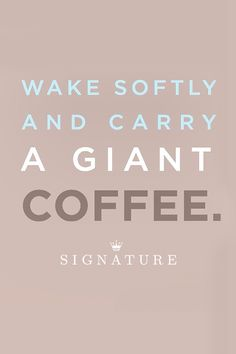 "This quote from the Hallmark Signature is our ""good morning"" wish for everyone, everywhere: may you wake softly and carry a giant coffee. Click for more morning, get-up-and-go inspiration from Hallmark Signature or share with a friend to help her get her day off to a great start."