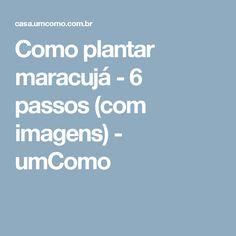 Como plantar maracujá - 6 passos (com imagens) - umComo