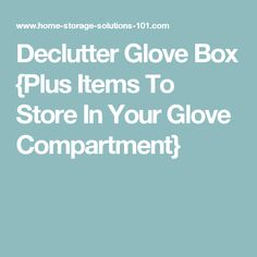 Declutter Glove Box {Plus Items To Store In Your Glove Compartment}