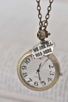 """We are all mad here"" watch necklace. <3 I would love something like this to wear to work!"