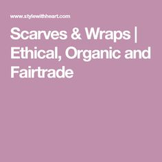 Scarves & Wraps | Ethical, Organic and Fairtrade
