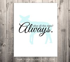 After all this time? Always - Harry Potter art print - Snape - Lily - Love - Patronus