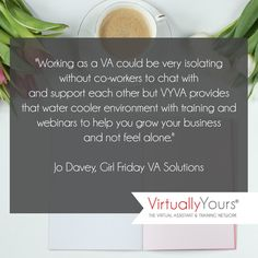 """""""Working as a VA could be very isolating without co-workers to chat with and support each other but VYVA provides that water cooler environment with training and webinars to help you grow your business and not feel alone."""" Jo Davey, Girl Friday VA Solutions"""