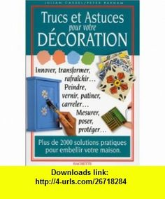 Trucs et astuces pour votre d�coration (9782012363670) Julian Cassel, Peter Parham , ISBN-10: 2012363679  , ISBN-13: 978-2012363670 ,  , tutorials , pdf , ebook , torrent , downloads , rapidshare , filesonic , hotfile , megaupload , fileserve