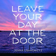 """Leave your day at the door."" - Jenna Ushkowitz on the School of Greatness podcast"