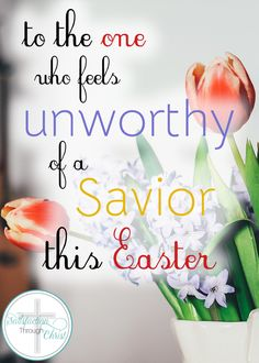 To the One Who Feels Unworthy of a Savior this Easter