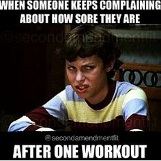 Unless it's crossfit. One work out is all it takes!