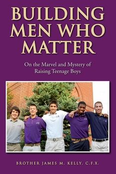 Building Men Who Matter: On the Marvel and Mystery of Raising Teenage Boys. Derived from his dozens of years as a teacher and principal at Xaverian boys' schools across the country, Xaverian Brother James Kelly's new anthology offers invaluable insight, inspiration and encouragement to parents as they try to help their modern teenage boys become the bright, responsible, caring men that God wants them to be. Hardcover, 5.5 x 8.5, 320 pages. http://butlerbooks.com/bumenwhomaon.html
