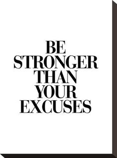 Be Stronger Than Your Excuses Posters by Brett Wilson - Vision board - Motivation Affirmations, Encouragement, Motivational Quotes For Working Out, Quotes Positive, Workout Quotes Inspirational, Motivational Fitness Quotes, Short Encouraging Quotes, Uplifting Quotes, Inspiring Quotes