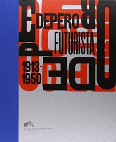 Depero futurista : 1913-1950 : [Fundación Juan March, Madrid, 10 de octubre de 2014-18 de enero de 2015] / [textos de Giacomo Balla ... et al.]