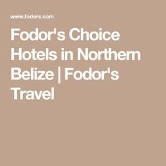 Fodor's Choice Hotels in Northern Belize | Fodor's Travel