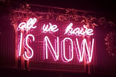 all we have is now | #pink #leben #neon #light #lettering #worte #zitate