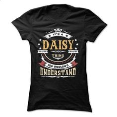 DAISY .Its a DAISY Thing You Wouldnt Understand - T Shi - #mens shirt #sweatshirt fashion. PURCHASE NOW => https://www.sunfrog.com/LifeStyle/DAISY-Its-a-DAISY-Thing-You-Wouldnt-Understand--T-Shirt-Hoodie-Hoodies-YearName-Birthday-64480125-Ladies.html?68278