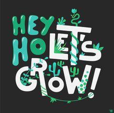 Hey ho let's grow