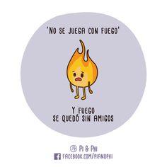 Pobre fuego :(