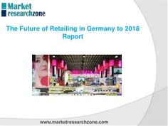The research report of The Future of Retailing in Germany to 2018 Report can help to understanding of market trends, share, competitor analysis, Industry spe. Research Report, Market Research, Market Trends, Competitor Analysis, Presentation, Germany, Retail, Marketing, Future