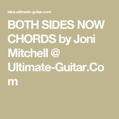 BOTH SIDES NOW CHORDS by Joni Mitchell @ Ultimate-Guitar.Com