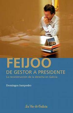 Feijoo, de gestor a presidente : la reconstrucción de la derecha en Galicia / Domingos Sampedro