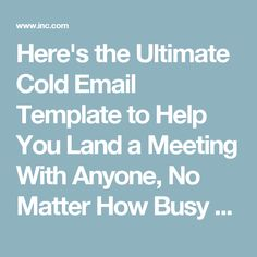 Here's the Ultimate Cold Email Template to Help You Land a Meeting With Anyone, No Matter How Busy or Successful | Inc.com