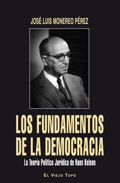 Los fundamentos de la democracia : la teoría político jurídica de Hans Kelsen / José Luis Monereo Pérez