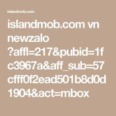 islandmob.com vn newzalo ?affl=217&pubid=1fc3967a&aff_sub=57cfff0f2ead501b8d0d1904&act=mbox