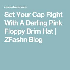 Set Your Cap Right With A Darling Pink Floppy Brim Hat | ZFashn Blog