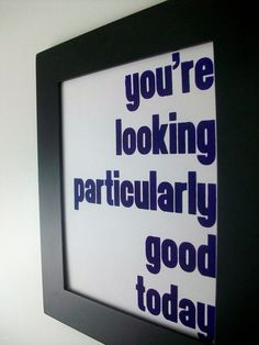 hey good looking {phrasing on chevron wall} Favorite Quotes, Best Quotes, Love Quotes, Chevron Bathroom, New Project Ideas, Makeup Salon, Having A Bad Day, Room Inspiration, How To Look Better