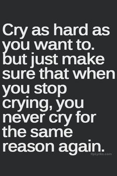 I can't remember the last time I cried. ... I'm not sure if that's a good thing or a bad. ... I just can't cry like I used to. ..