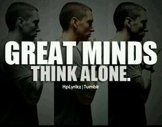 Great minds think alone / Eminem Rapper Quotes, Song Quotes, Funny Quotes, Music Quotes, True Quotes, Eminem Lyrics, Eminem Rap, Rap Lyrics, The Eminem Show