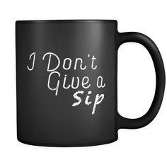 I Dont Give A Sip Sarcastic Coffee Mugs Girlfriend Boyfriend Friendship Birthday Gifts