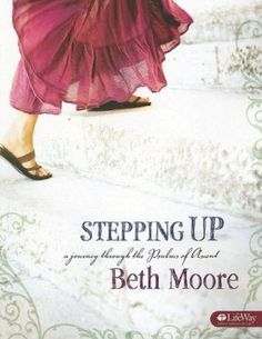 Stepping Up: A Journey Through the Psalms Bible Study by Beth Moore