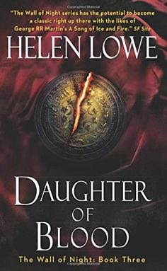 Daughter of Blood: The Wall of Night Book Three by Helen Lowe