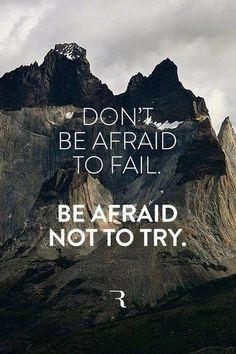 Hab keine Angst zu Scheitern, fürchte dich eher davor, es nicht versucht zu haben.