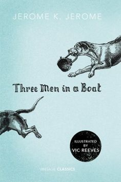Three Men in a Boat (Vintage Classics) by Jerome K. Jerome, http://www.amazon.com/dp/009951169X/ref=cm_sw_r_pi_dp_keoqrb06DHH2W